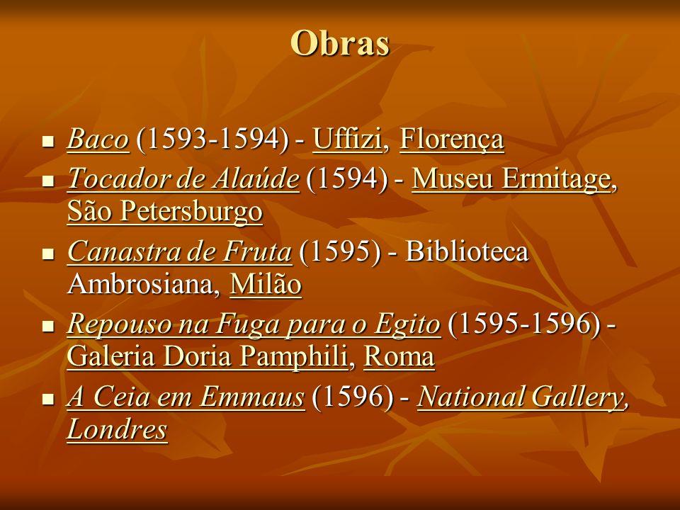 Obras Baco (1593-1594) - Uffizi, Florença Baco (1593-1594) - Uffizi, Florença BacoUffiziFlorença BacoUffiziFlorença Tocador de Alaúde (1594) - Museu E