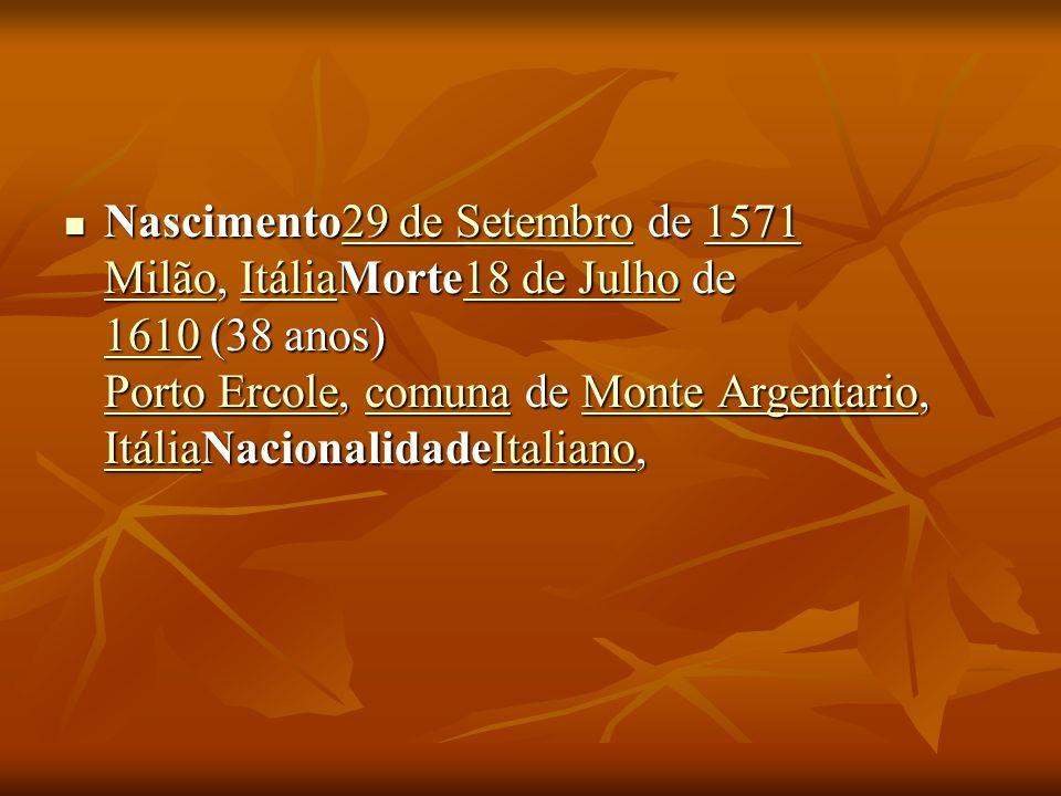 Nascimento29 de Setembro de 1571 Milão, ItáliaMorte18 de Julho de 1610 (38 anos) Porto Ercole, comuna de Monte Argentario, ItáliaNacionalidadeItaliano