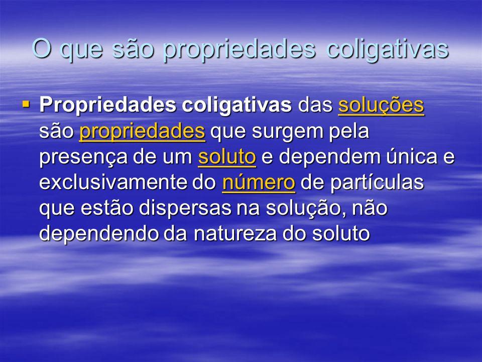 O que são propriedades coligativas Propriedades coligativas das soluções são propriedades que surgem pela presença de um soluto e dependem única e exc