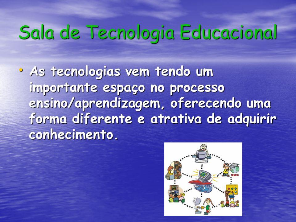 Sala de Tecnologia Educacional As tecnologias vem tendo um importante espaço no processo ensino/aprendizagem, oferecendo uma forma diferente e atrativ