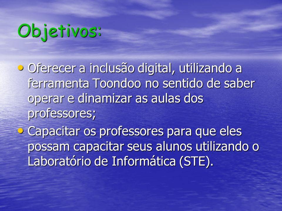 Objetivos: Oferecer a inclusão digital, utilizando a ferramenta Toondoo no sentido de saber operar e dinamizar as aulas dos professores; Oferecer a in