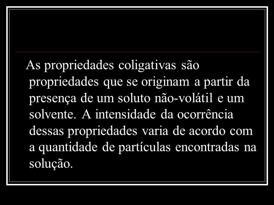 As propriedades coligativas são propriedades que se originam a partir da presença de um soluto não-volátil e um solvente. A intensidade da ocorrência