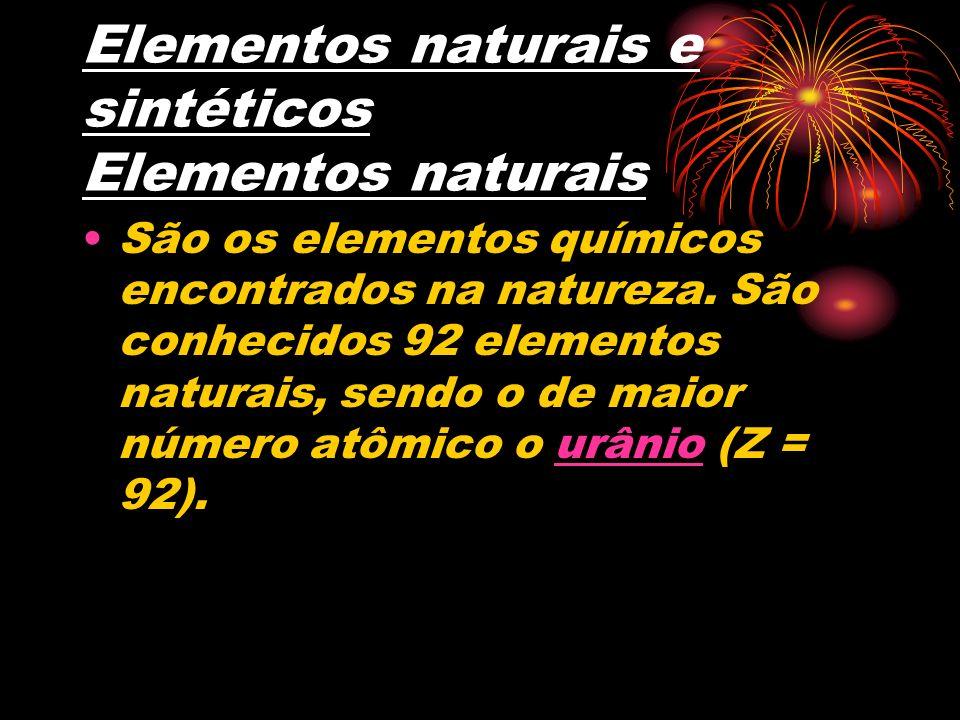 Elementos naturais e sintéticos Elementos naturais São os elementos químicos encontrados na natureza. São conhecidos 92 elementos naturais, sendo o de