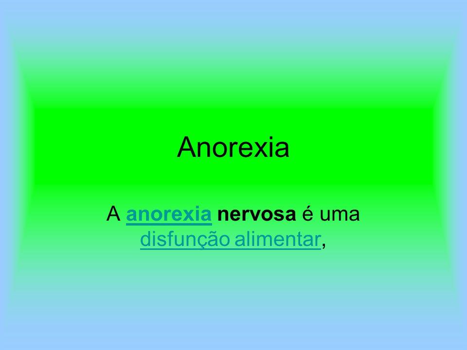 Anorexia A anorexia nervosa é uma disfunção alimentar,anorexia disfunção alimentar