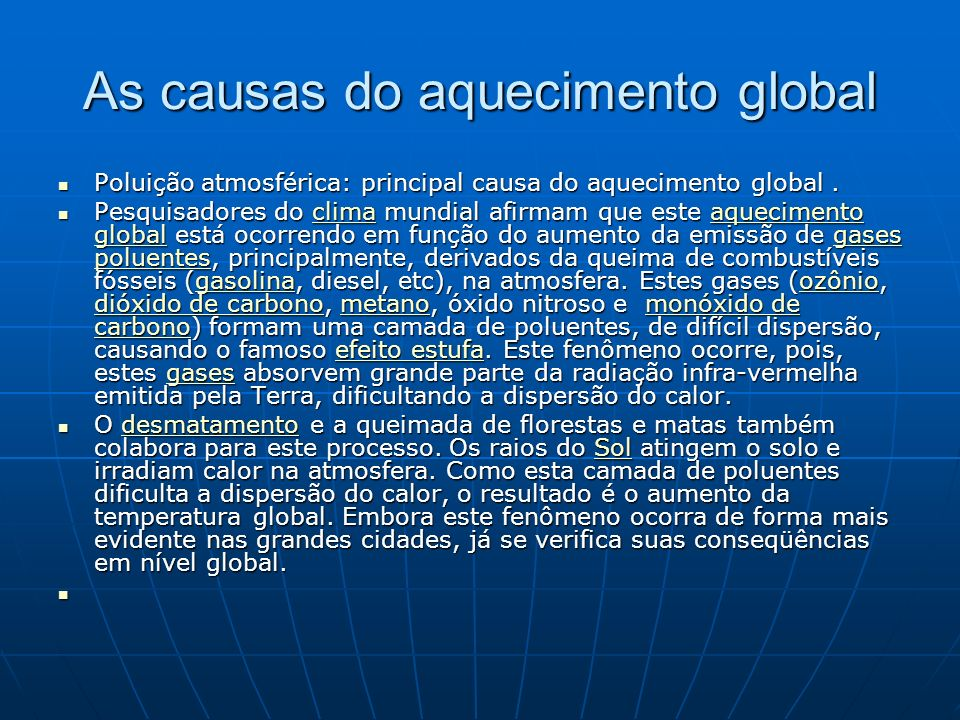 As causas do aquecimento global Poluição atmosférica: principal causa do aquecimento global. Poluição atmosférica: principal causa do aquecimento glob