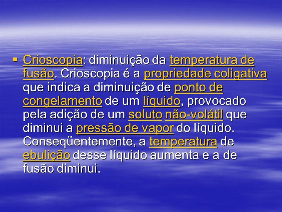 Lei da Crioscopia Lei da Crioscopia A diferença entre o ponto de solidificação do solvente puro e a temperatura de início de solidificação do solvente em uma solução ideal (abaixamento crioscópico, Δc) é diretamente proporcional à concentração molar da solução.