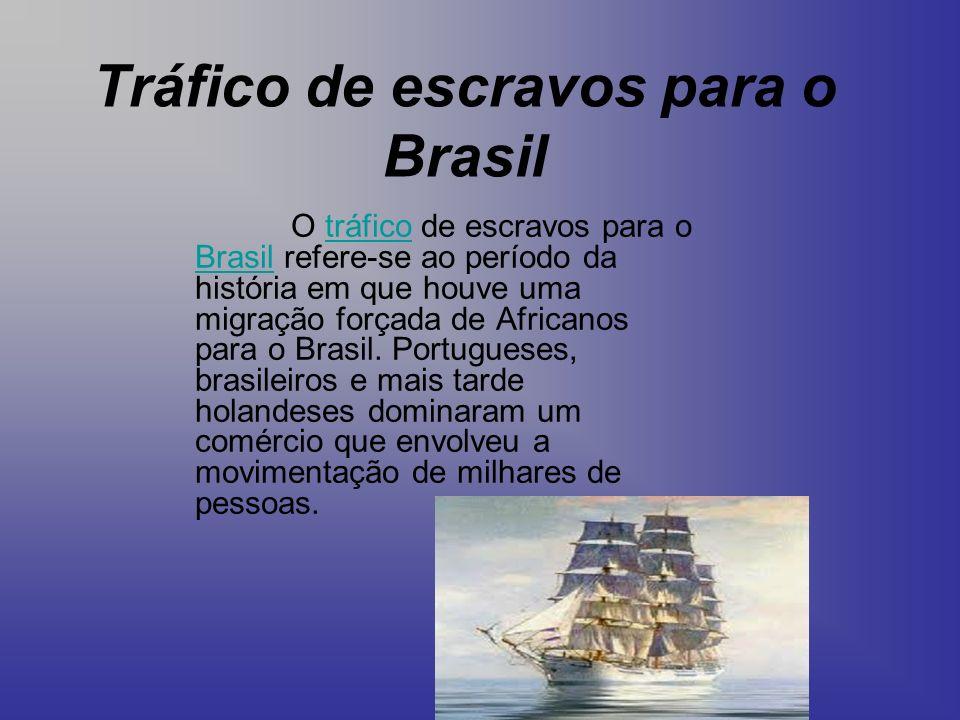 Tráfico de escravos para o Brasil O tráfico de escravos para o Brasil refere-se ao período da história em que houve uma migração forçada de Africanos