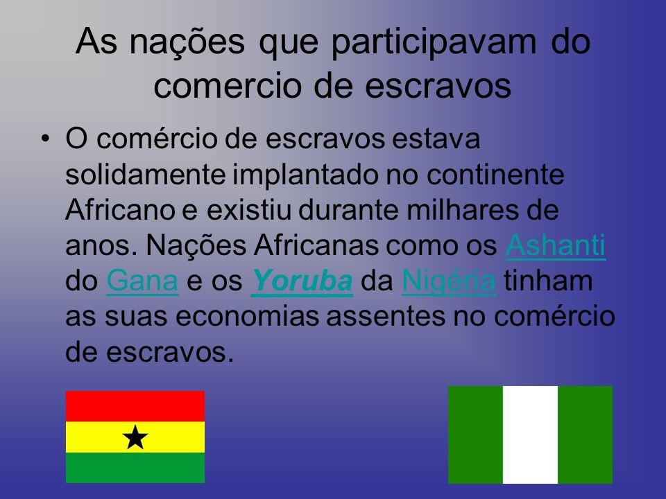 As nações que participavam do comercio de escravos O comércio de escravos estava solidamente implantado no continente Africano e existiu durante milha
