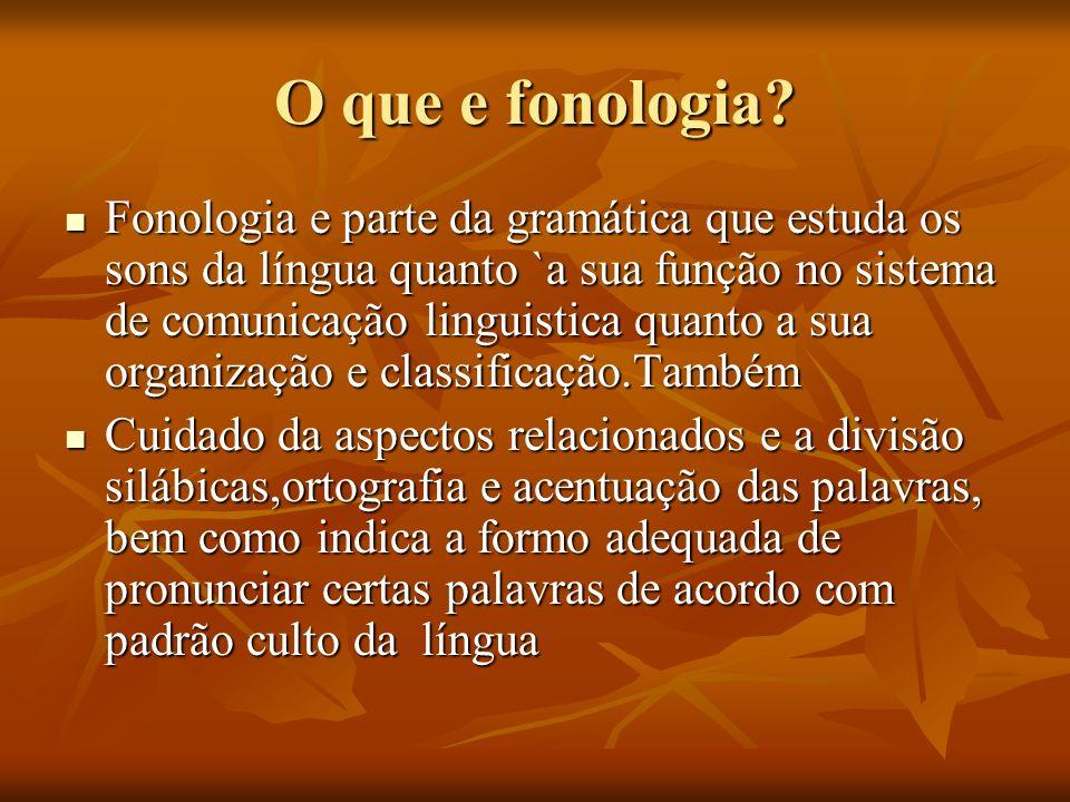 O que e fonologia? Fonologia e parte da gramática que estuda os sons da língua quanto `a sua função no sistema de comunicação linguistica quanto a sua