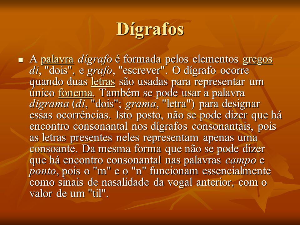 Dígrafos A palavra dígrafo é formada pelos elementos gregos di,