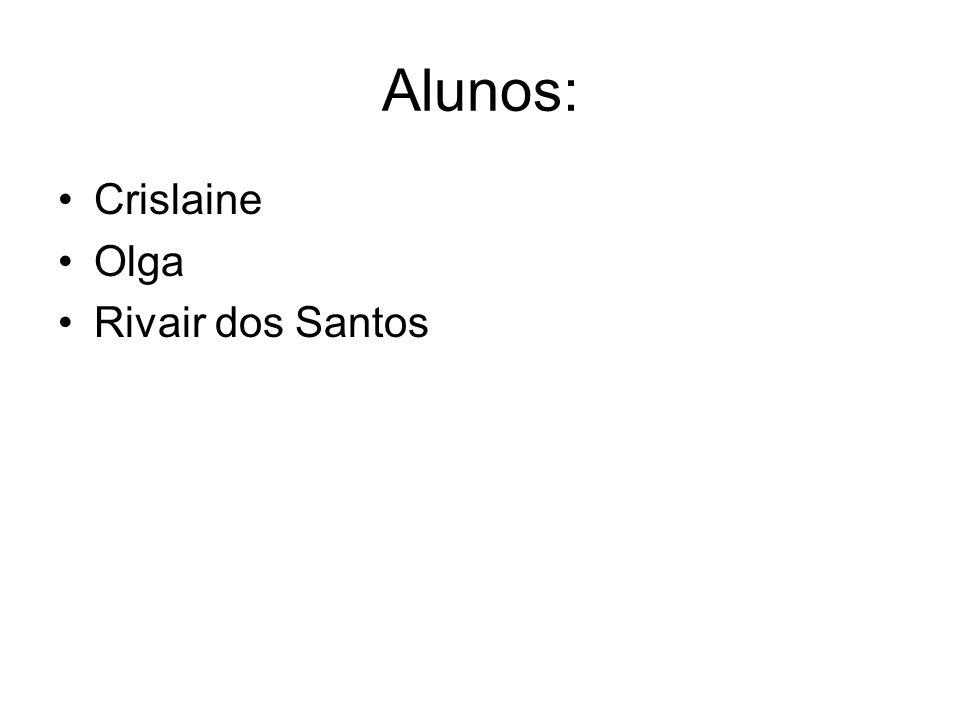 Alunos: Crislaine Olga Rivair dos Santos
