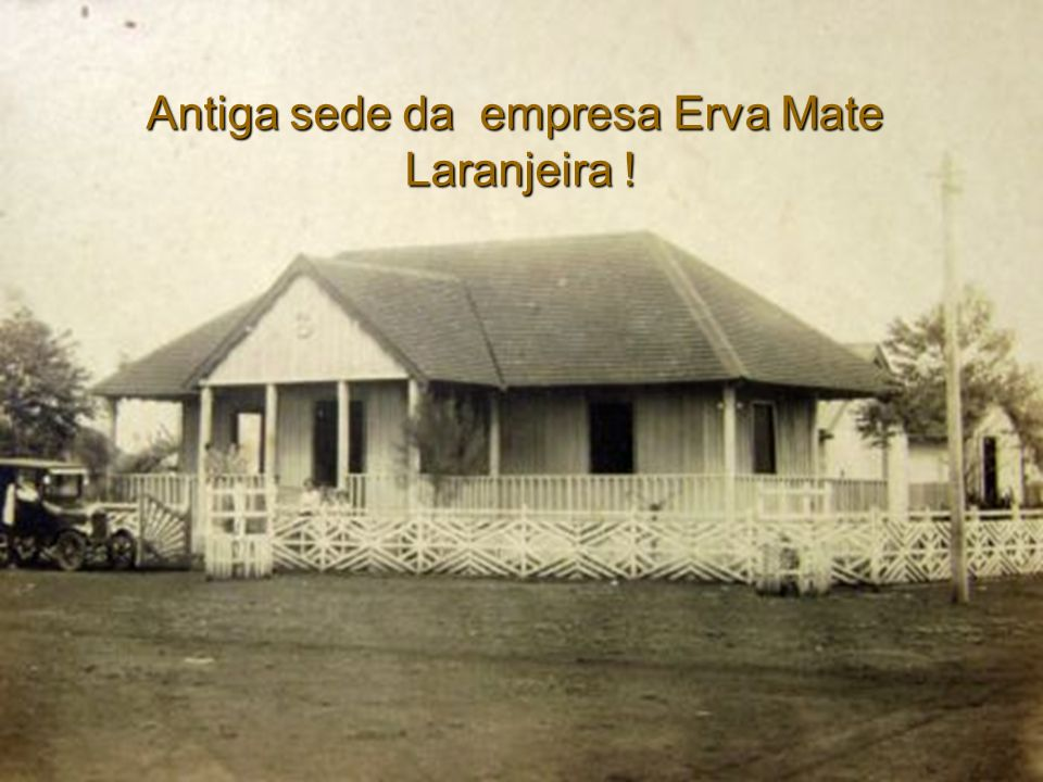Antiga sede da empresa Erva Mate Laranjeira ! Antiga sede da empresa Erva Mate Laranjeira !