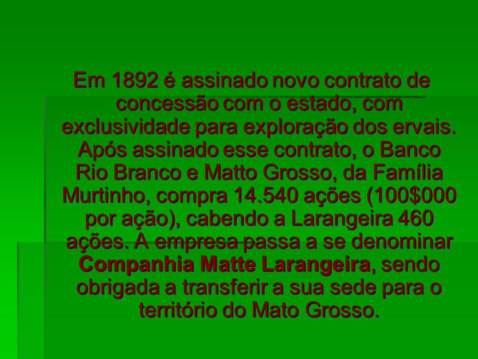 Em 1892 é assinado novo contrato de concessão com o estado, com exclusividade para exploração dos ervais. Após assinado esse contrato, o Banco Rio Bra