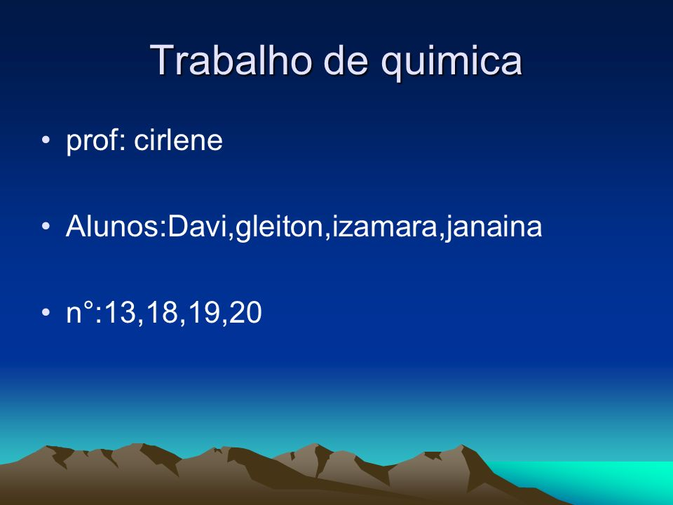 Trabalho de quimica prof: cirlene Alunos:Davi,gleiton,izamara,janaina n°:13,18,19,20