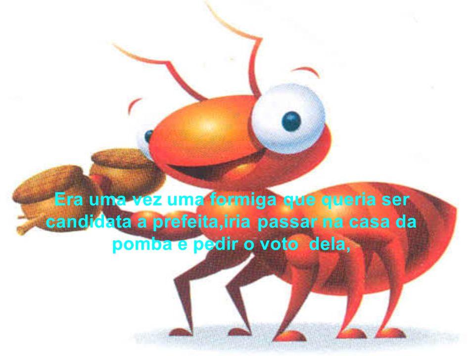 chegando lá na casa da pomba a formiga pediu pra entrar, a pomba falou: entre formiga, sua presença é maravilhosa aqui em casa, a formiga agradeceu-a.