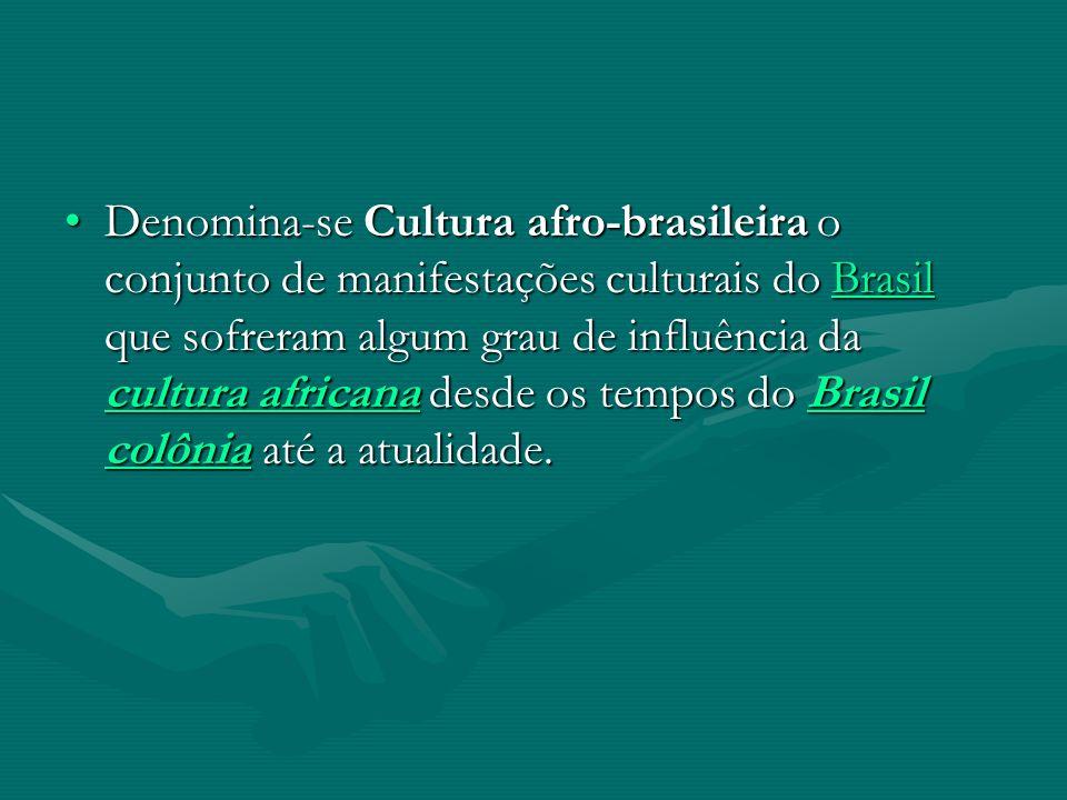Denomina-se Cultura afro-brasileira o conjunto de manifestações culturais do Brasil que sofreram algum grau de influência da cultura africana desde os