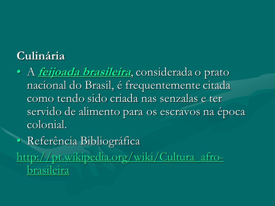 Culinária A feijoada brasileira, considerada o prato nacional do Brasil, é frequentemente citada como tendo sido criada nas senzalas e ter servido de