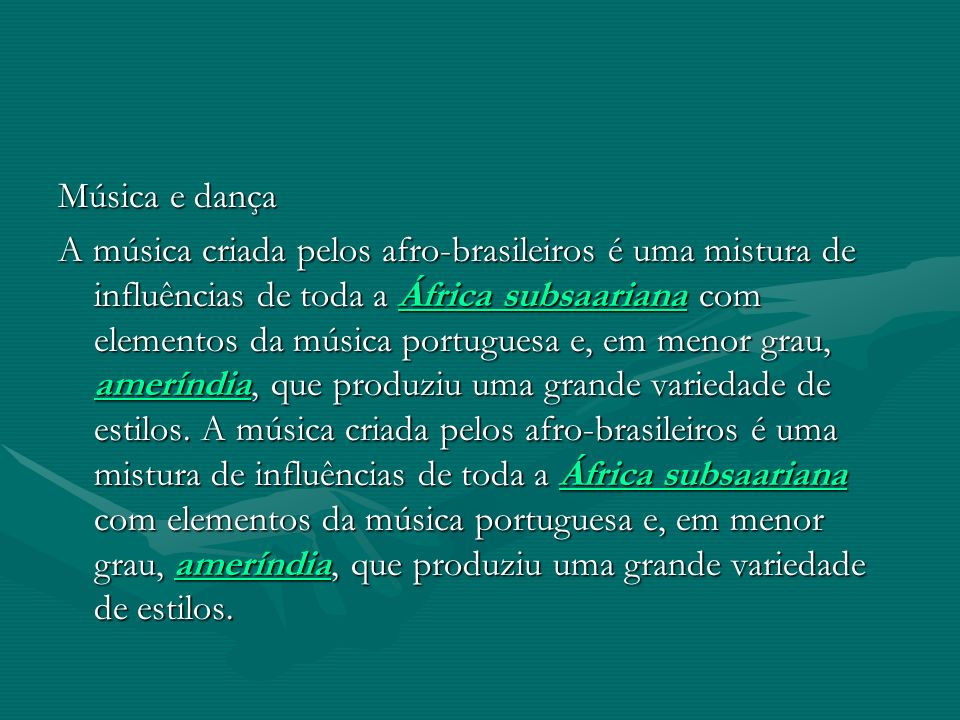Música e dança A música criada pelos afro-brasileiros é uma mistura de influências de toda a África subsaariana com elementos da música portuguesa e,