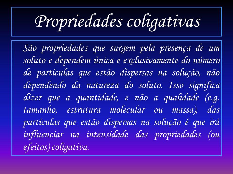 Propriedades coligativas São propriedades que surgem pela presença de um soluto e dependem única e exclusivamente do número de partículas que estão di
