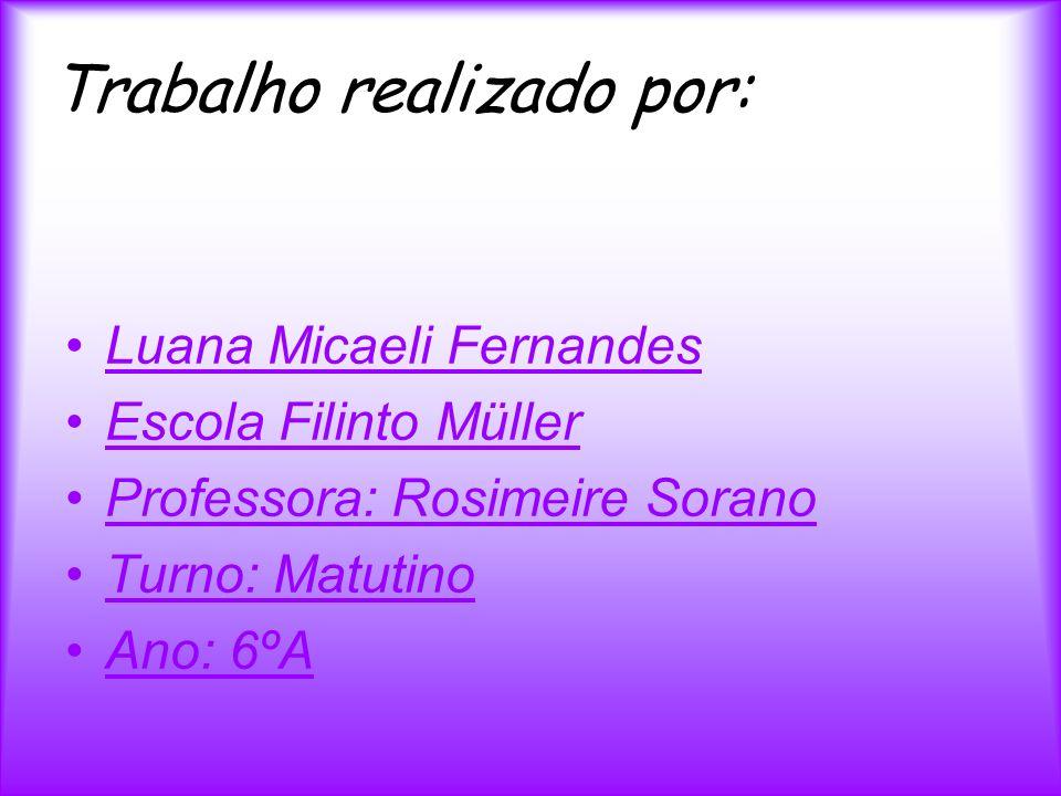 Trabalho realizado por: Luana Micaeli Fernandes Escola Filinto Müller Professora: Rosimeire Sorano Turno: Matutino Ano: 6ºA