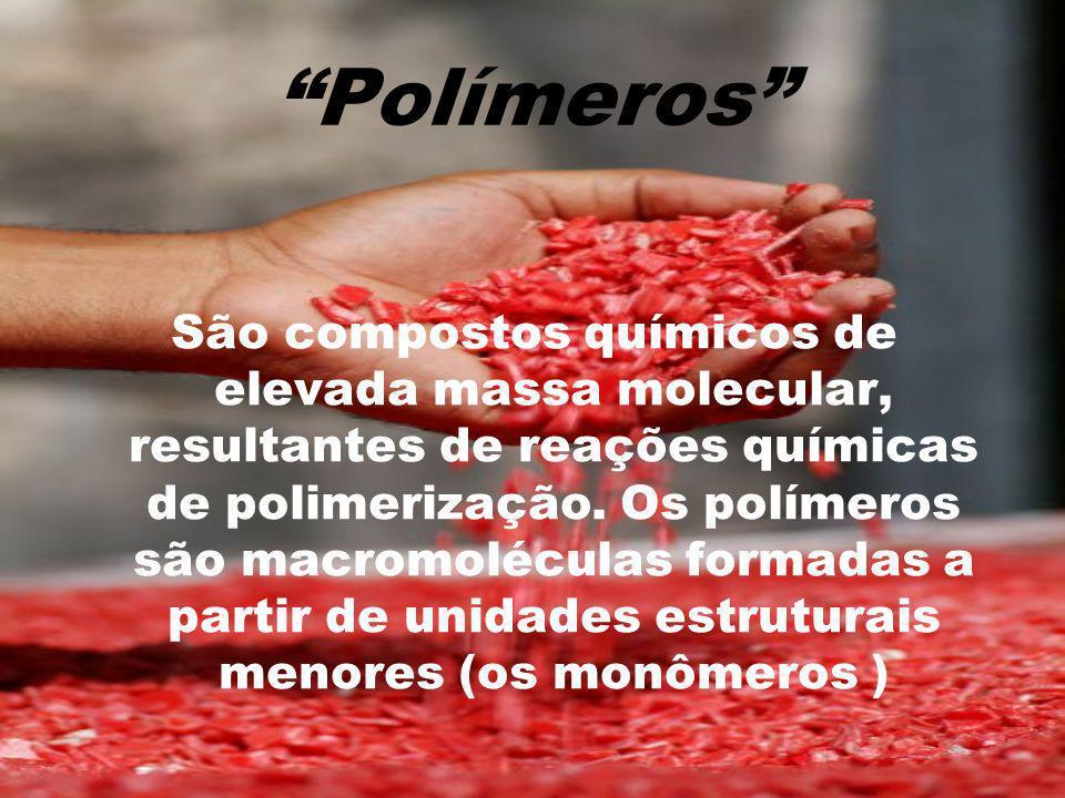 São compostos químicos de elevada massa molecular, resultantes de reações químicas de polimerização. Os polímeros são macromoléculas formadas a partir