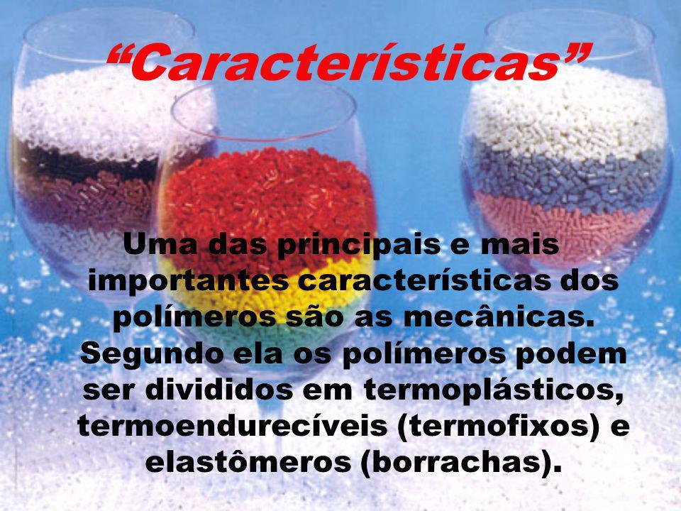 Características Uma das principais e mais importantes características dos polímeros são as mecânicas. Segundo ela os polímeros podem ser divididos em