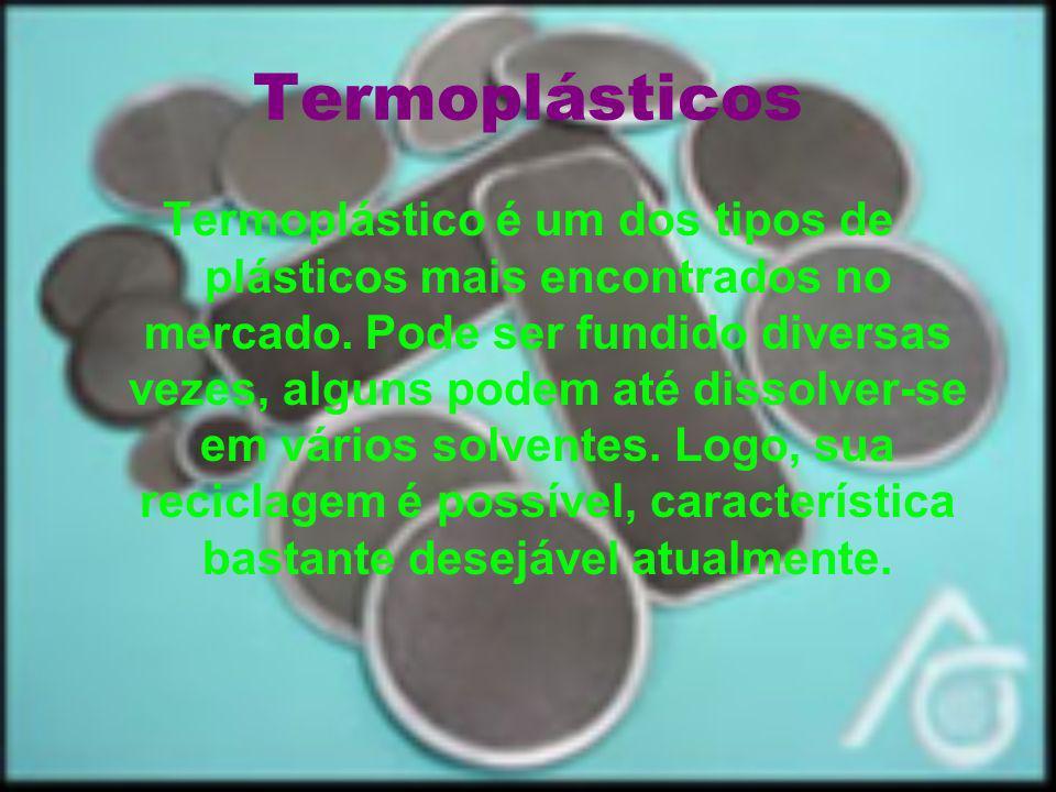Termoplásticos Termoplástico é um dos tipos de plásticos mais encontrados no mercado. Pode ser fundido diversas vezes, alguns podem até dissolver-se e