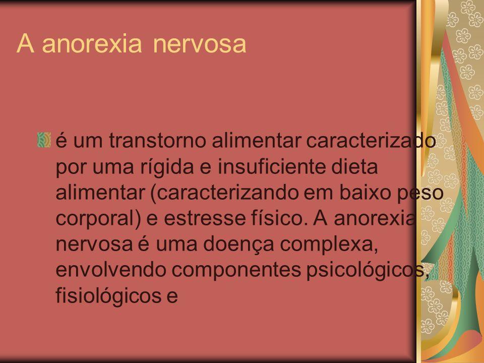 A anorexia nervosa é um transtorno alimentar caracterizado por uma rígida e insuficiente dieta alimentar (caracterizando em baixo peso corporal) e est