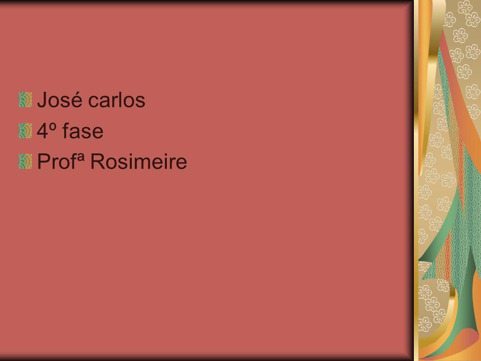 José carlos 4º fase Profª Rosimeire