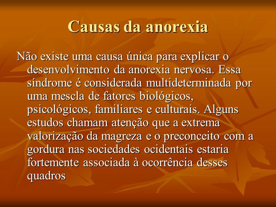 Causas da anorexia Não existe uma causa única para explicar o desenvolvimento da anorexia nervosa. Essa síndrome é considerada multideterminada por um