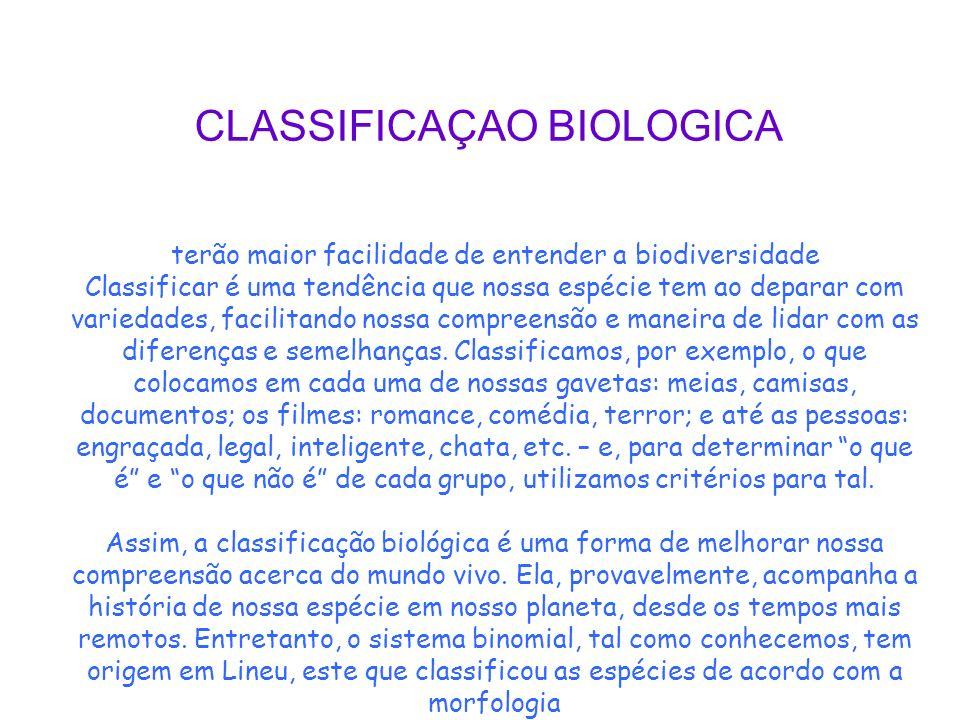 CLASSIFICAÇAO BIOLOGICA terão maior facilidade de entender a biodiversidade Classificar é uma tendência que nossa espécie tem ao deparar com variedade
