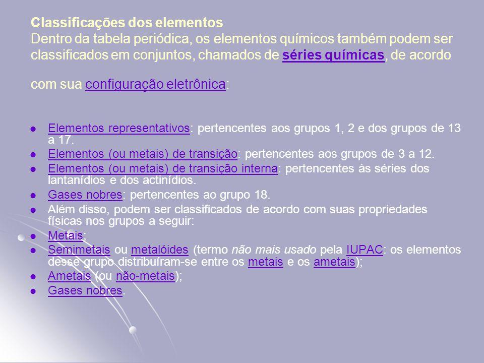 Classificações dos elementos Dentro da tabela periódica, os elementos químicos também podem ser classificados em conjuntos, chamados de séries química