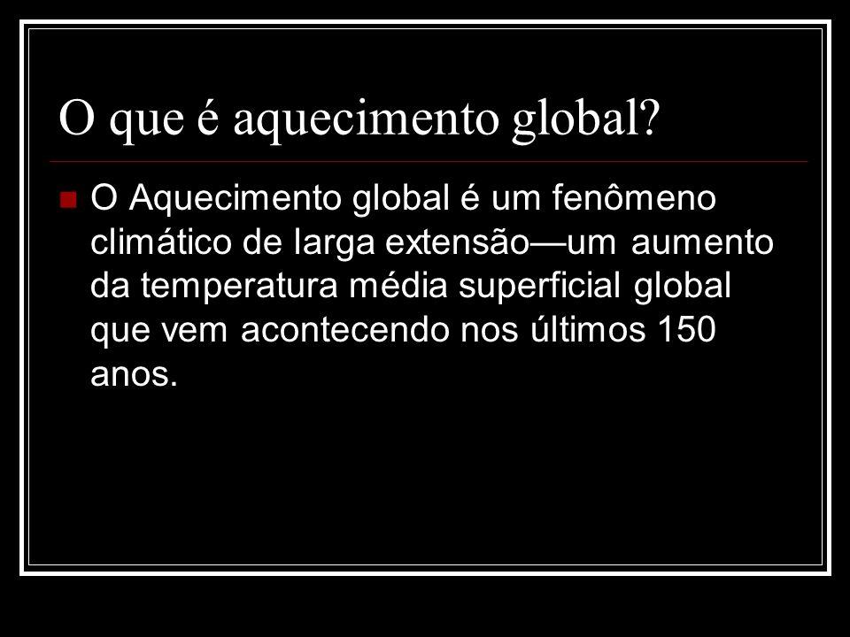 O que é aquecimento global? O Aquecimento global é um fenômeno climático de larga extensãoum aumento da temperatura média superficial global que vem a