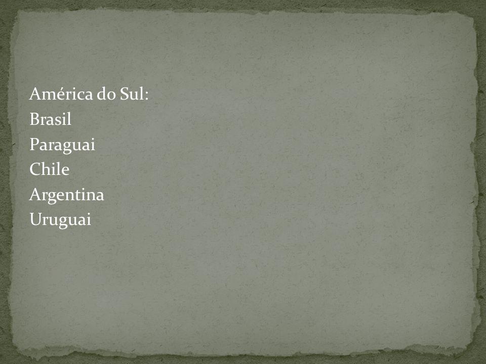 América do Sul: Brasil Paraguai Chile Argentina Uruguai