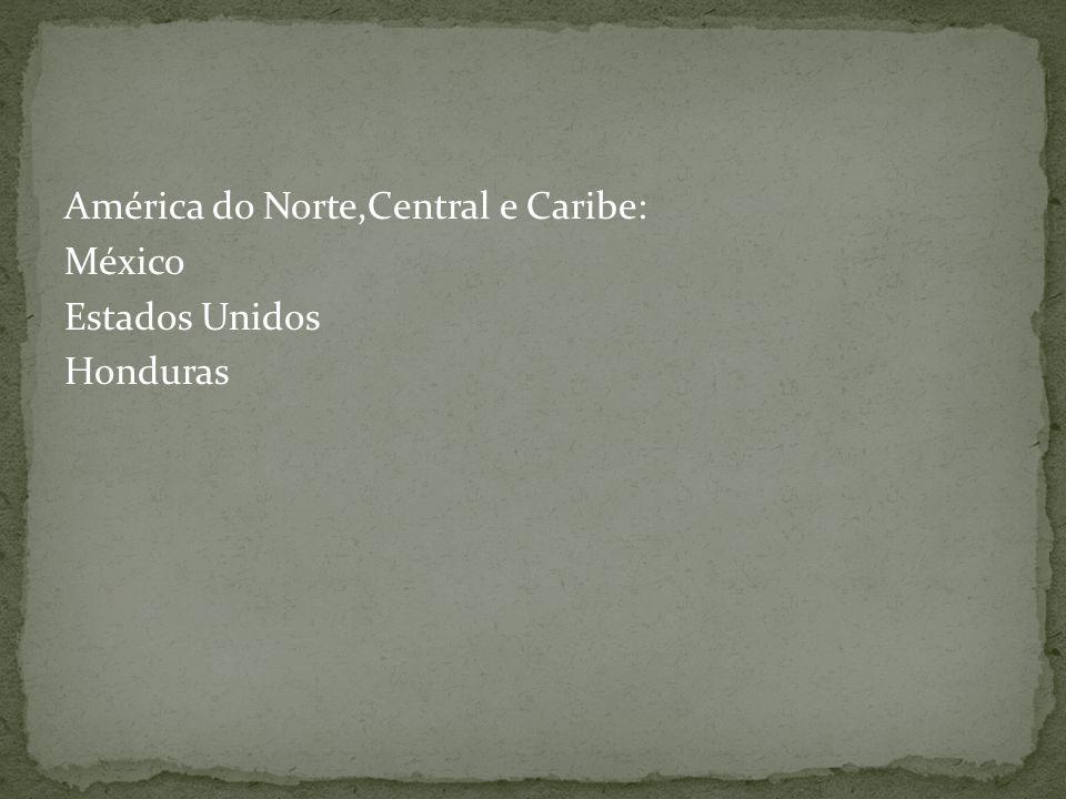 América do Norte,Central e Caribe: México Estados Unidos Honduras