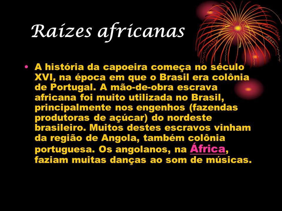 Raízes africanas A história da capoeira começa no século XVI, na época em que o Brasil era colônia de Portugal. A mão-de-obra escrava africana foi mui