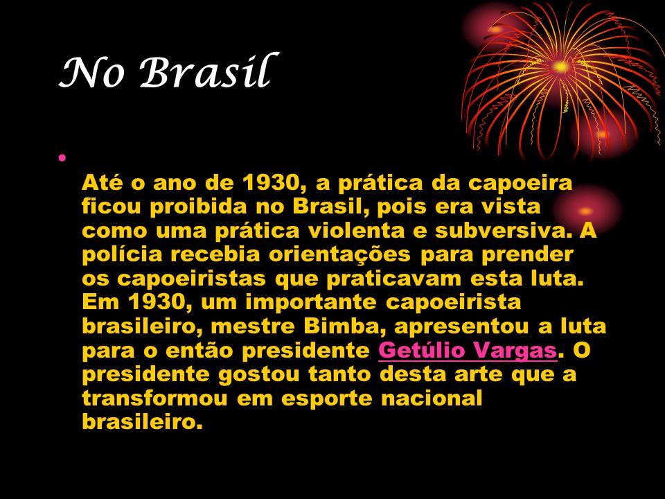 No Brasil Até o ano de 1930, a prática da capoeira ficou proibida no Brasil, pois era vista como uma prática violenta e subversiva. A polícia recebia