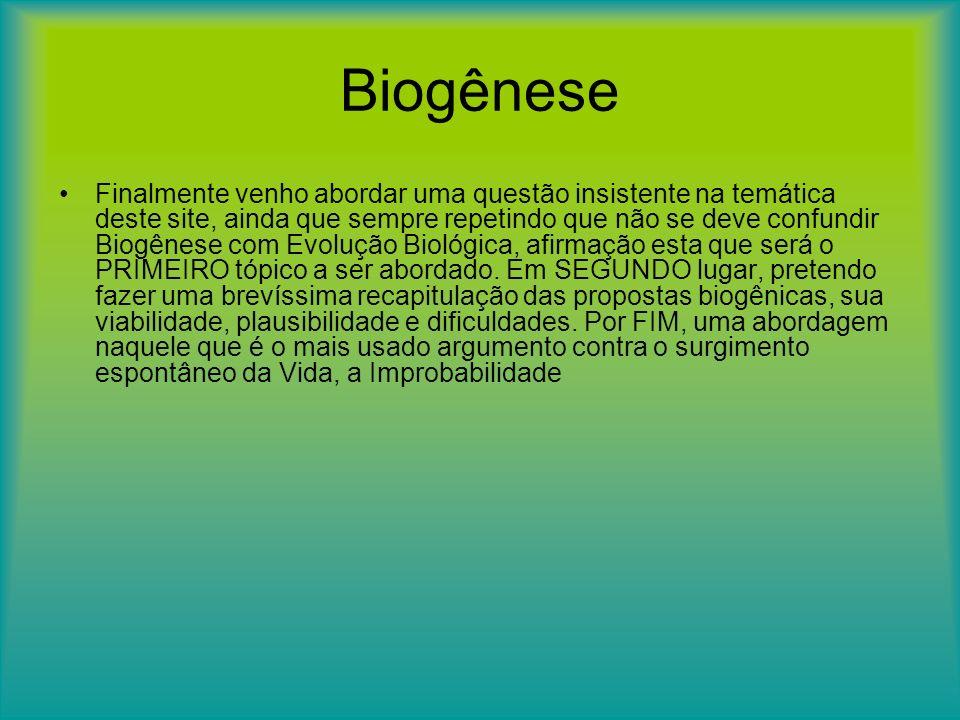 Biogênese Finalmente venho abordar uma questão insistente na temática deste site, ainda que sempre repetindo que não se deve confundir Biogênese com E
