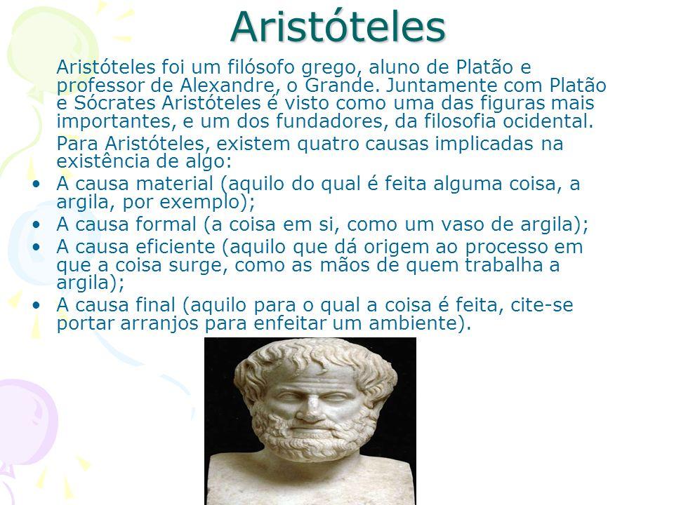 Aristóteles Aristóteles foi um filósofo grego, aluno de Platão e professor de Alexandre, o Grande.