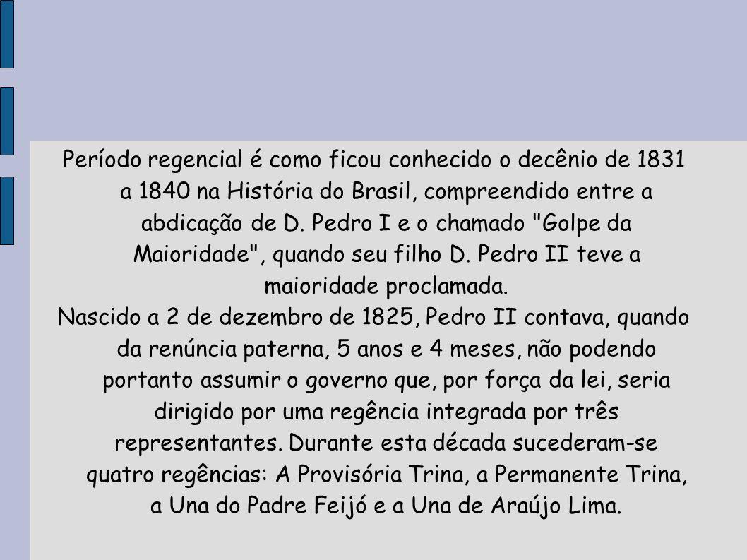 Período regencial é como ficou conhecido o decênio de 1831 a 1840 na História do Brasil, compreendido entre a abdicação de D. Pedro I e o chamado
