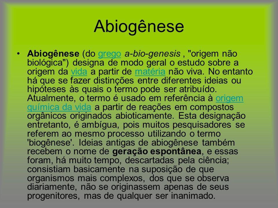 Abiogênese Abiogênese (do grego a-bio-genesis,