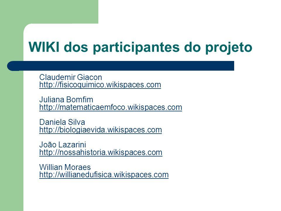 WIKI dos participantes do projeto Claudemir Giacon http://fisicoquimico.wikispaces.com Juliana Bomfim http://matematicaemfoco.wikispaces.com Daniela S