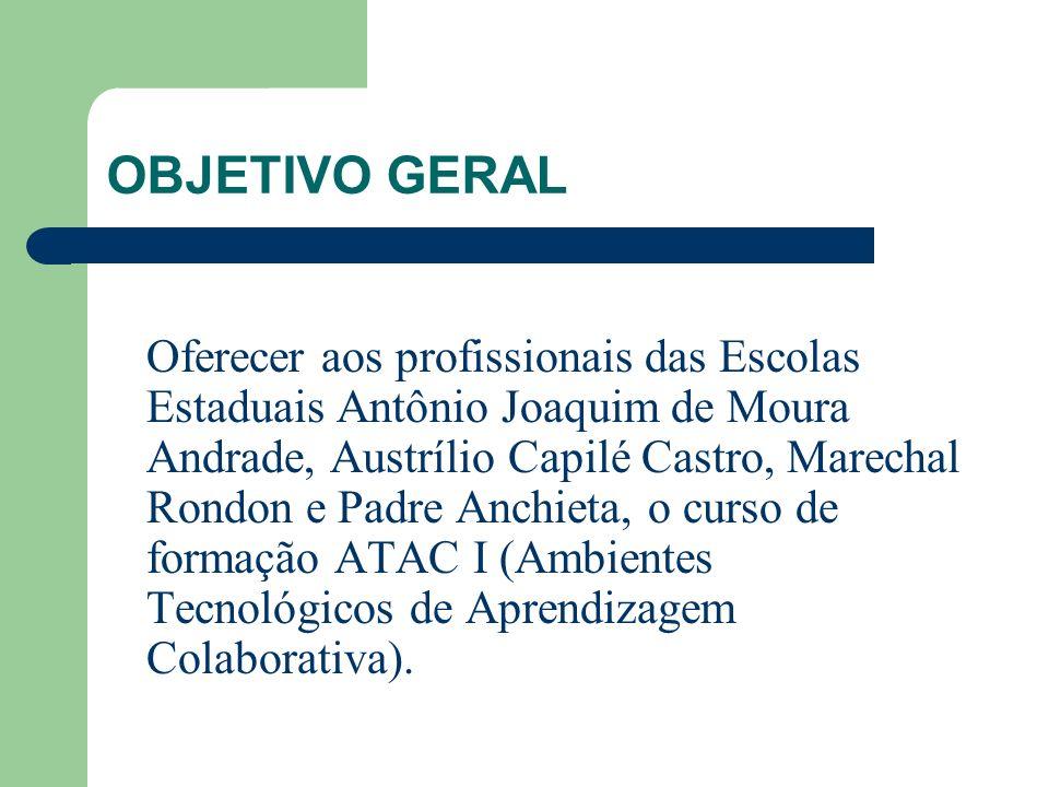OBJETIVO GERAL Oferecer aos profissionais das Escolas Estaduais Antônio Joaquim de Moura Andrade, Austrílio Capilé Castro, Marechal Rondon e Padre Anc