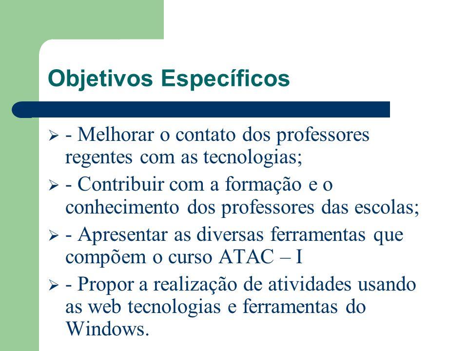 Objetivos Específicos - Melhorar o contato dos professores regentes com as tecnologias; - Contribuir com a formação e o conhecimento dos professores d