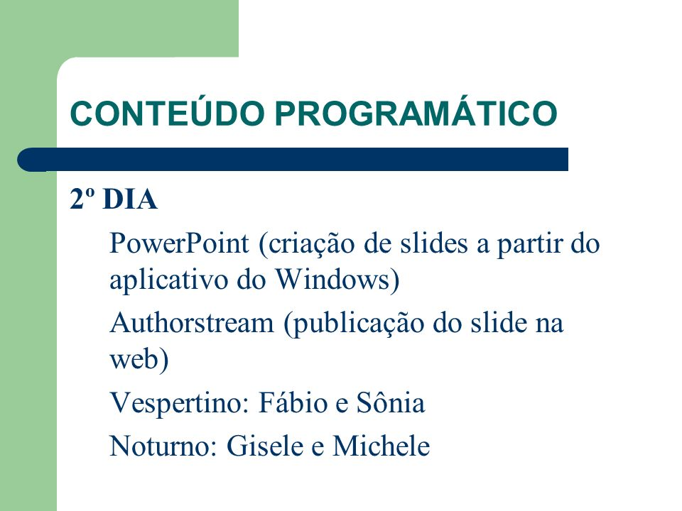 CONTEÚDO PROGRAMÁTICO 2º DIA PowerPoint (criação de slides a partir do aplicativo do Windows) Authorstream (publicação do slide na web) Vespertino: Fá