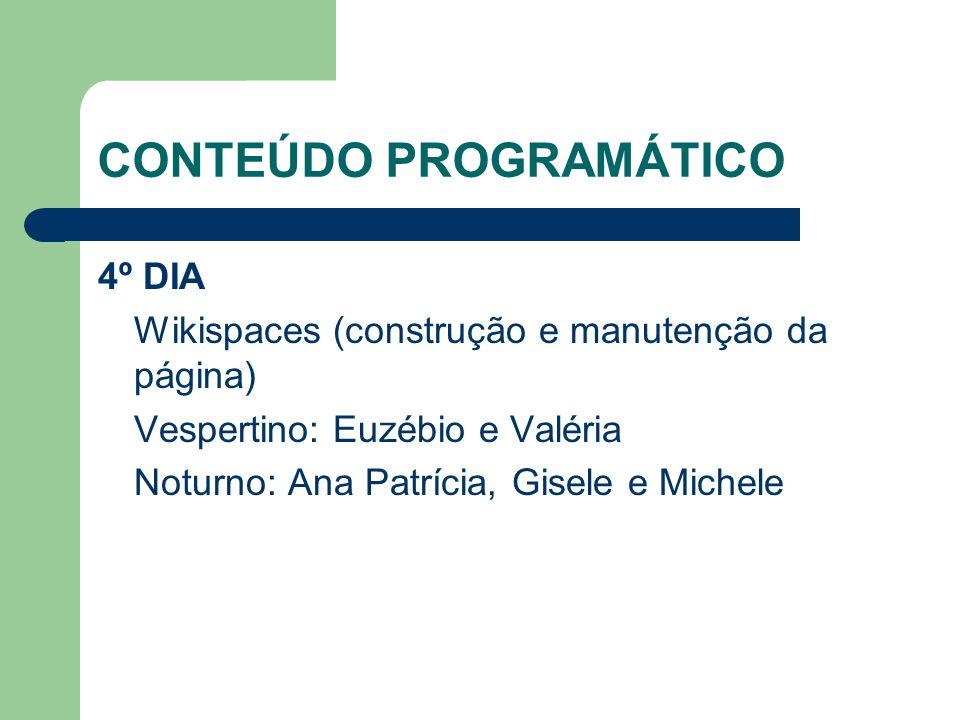 CONTEÚDO PROGRAMÁTICO 5º DIA Wikispaces: Assistência para manutenção da página.
