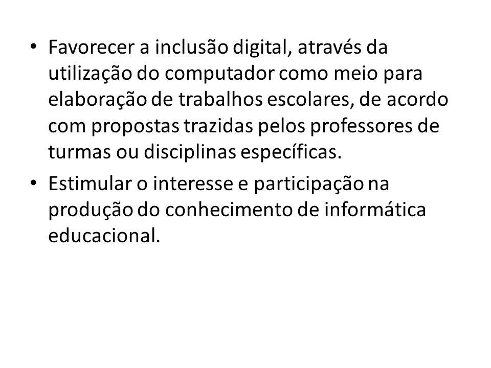 Favorecer a inclusão digital, através da utilização do computador como meio para elaboração de trabalhos escolares, de acordo com propostas trazidas pelos professores de turmas ou disciplinas específicas.