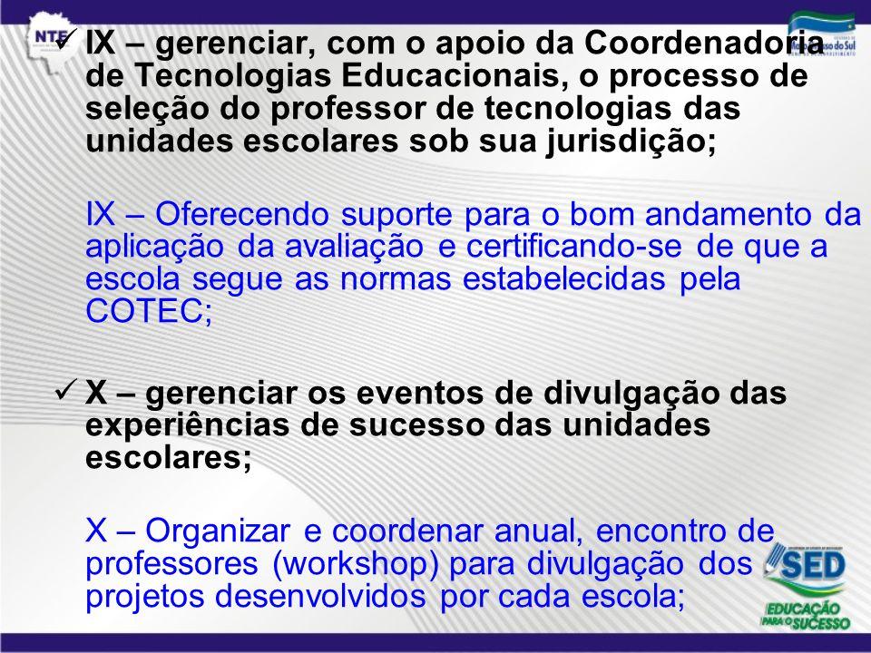 IX – gerenciar, com o apoio da Coordenadoria de Tecnologias Educacionais, o processo de seleção do professor de tecnologias das unidades escolares sob