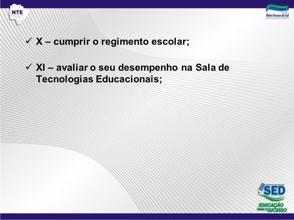 X – cumprir o regimento escolar; XI – avaliar o seu desempenho na Sala de Tecnologias Educacionais;