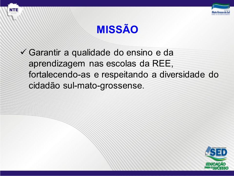 MISSÃO Garantir a qualidade do ensino e da aprendizagem nas escolas da REE, fortalecendo-as e respeitando a diversidade do cidadão sul-mato-grossense.